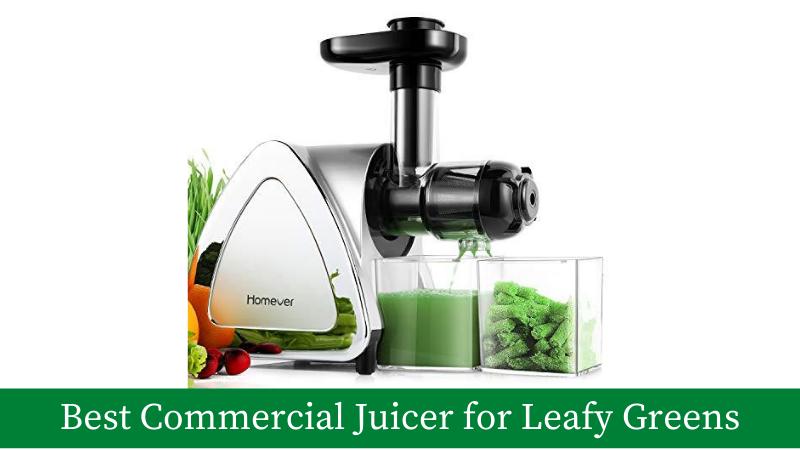 Best Commercial Juicer for Leafy Greens