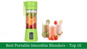 Best Portable Smoothie Blenders – Top 10