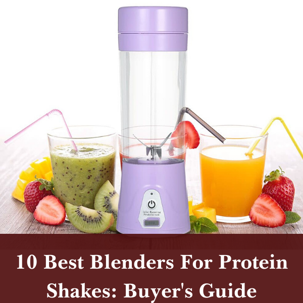 10 Best Blenders For Protein Shakes: Buyer's Guide