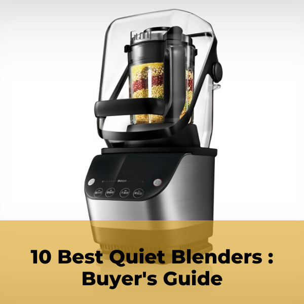 10 Best Quiet Blenders : Buyer's Guide