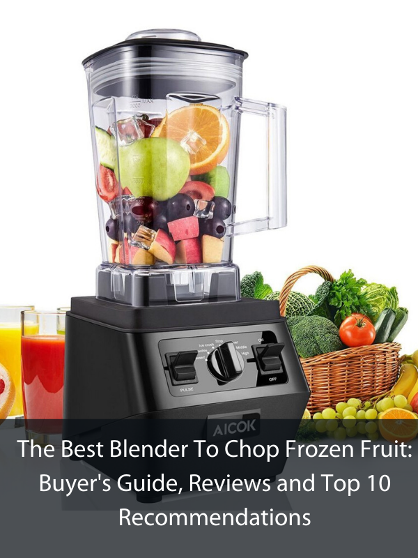 The Best Blender To Chop Frozen Fruit_ Buyer's Guide, Reviews and Top 10 Recommendations (1)