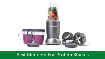 10 Best Blenders For Protein Shakes – Buyer's Guide, Reviews and Tips