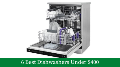 6 Best Dishwashers Under $400: Ultimate Guide [Updated]