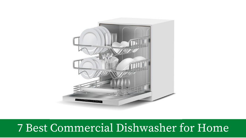 7 Best Commercial Dishwashers for Home use