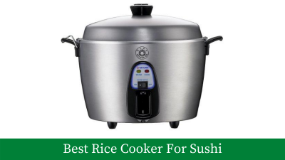 Best Rice Cooker for Sushi: Buyer's Guide [Updated]