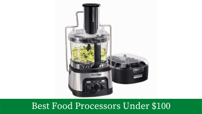 A Buyer's Guide To The Best Food Processors Under $100 [Updated]