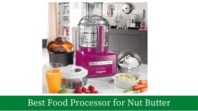 5 Best Food Processors For Making Nut Butter [Updated]