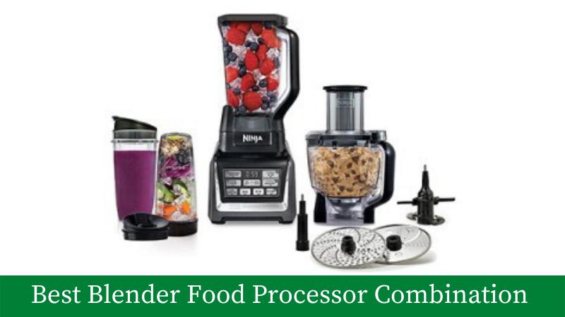 Best blender food processor combination