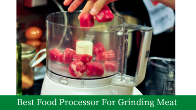 List of 8 Best Food Processors For Grinding Meat [Updated]