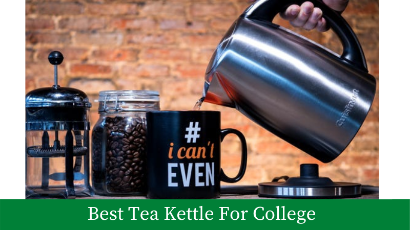 Best Tea Kettle For College